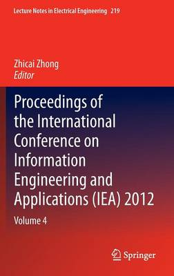 Proceedings of the International Conference on Information Engineering and Applications (IEA) 2012: Volume 4 - Lecture Notes in Electrical Engineering 219 (Hardback)