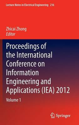 Proceedings of the International Conference on Information Engineering and Applications (IEA) 2012: Volume 1 - Lecture Notes in Electrical Engineering 216 (Hardback)