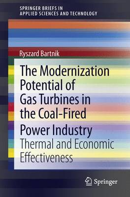 The Modernization Potential of Gas Turbines in the Coal-Fired Power Industry: Thermal and Economic Effectiveness - SpringerBriefs in Applied Sciences and Technology (Paperback)
