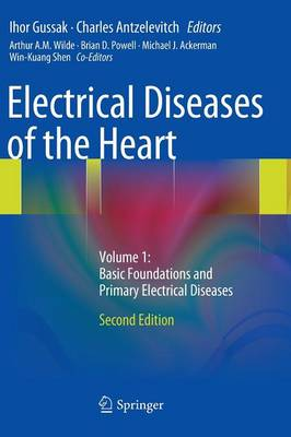 Electrical Diseases of the Heart: Volume 1: Basic Foundations and Primary Electrical Diseases (Hardback)