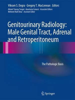 Genitourinary Radiology: Male Genital Tract, Adrenal and Retroperitoneum: The Pathologic Basis (Hardback)