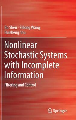 Nonlinear Stochastic Systems with Incomplete Information: Filtering and Control (Hardback)