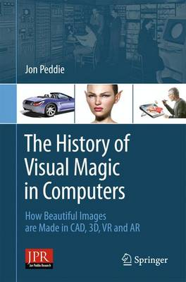 The History of Visual Magic in Computers: How Beautiful Images are Made in CAD, 3D, VR and AR (Paperback)