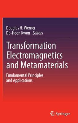 Transformation Electromagnetics and Metamaterials: Fundamental Principles and Applications (Hardback)