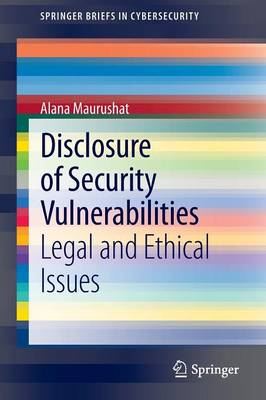 Disclosure of Security Vulnerabilities: Legal and Ethical Issues - SpringerBriefs in Cybersecurity (Paperback)