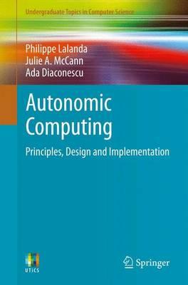 Autonomic Computing: Principles, Design and Implementation - Undergraduate Topics in Computer Science (Paperback)