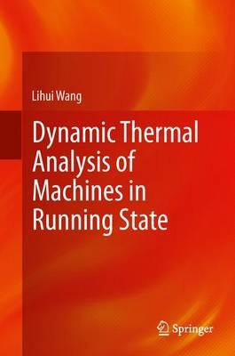 Dynamic Thermal Analysis of Machines in Running State (Hardback)