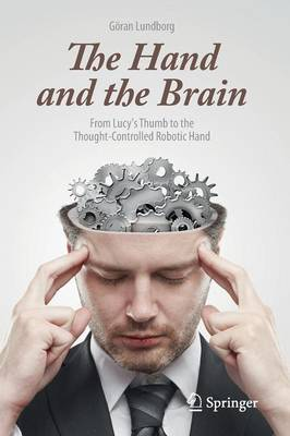 The Hand and the Brain: From Lucy's Thumb to the Thought-Controlled Robotic Hand (Paperback)