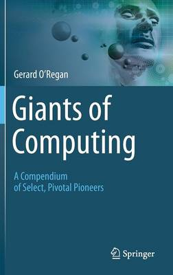 Giants of Computing: A Compendium of Select, Pivotal Pioneers (Hardback)