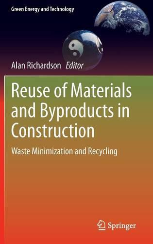 Reuse of Materials and Byproducts in Construction: Waste Minimization and Recycling - Green Energy and Technology (Hardback)