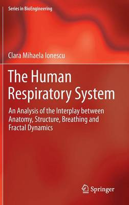 The Human Respiratory System: An Analysis of the Interplay between Anatomy, Structure, Breathing and Fractal Dynamics - Series in BioEngineering (Hardback)
