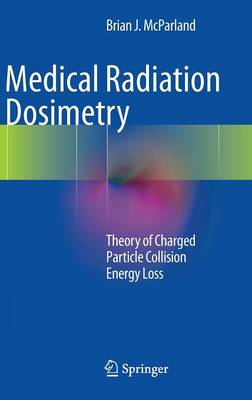 Medical Radiation Dosimetry: Theory of Charged Particle Collision Energy Loss (Hardback)
