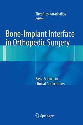 Bone-Implant Interface in Orthopedic Surgery: Basic Science to Clinical Applications (Hardback)