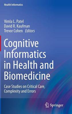 Cognitive Informatics in Health and Biomedicine: Case Studies on Critical Care, Complexity and Errors - Health Informatics (Hardback)