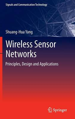 Wireless Sensor Networks: Principles, Design and Applications - Signals and Communication Technology (Hardback)