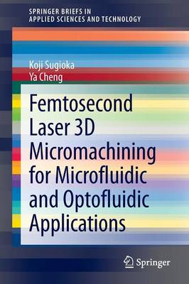 Femtosecond Laser 3D Micromachining for Microfluidic and Optofluidic Applications - SpringerBriefs in Applied Sciences and Technology (Paperback)