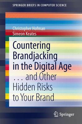 Countering Brandjacking in the Digital Age: ... and Other Hidden Risks to Your Brand - SpringerBriefs in Computer Science (Paperback)