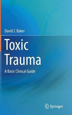 Toxic Trauma: A Basic Clinical Guide (Hardback)