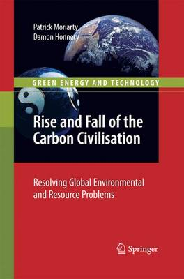 Rise and Fall of the Carbon Civilisation: Resolving Global Environmental and Resource Problems - Green Energy and Technology (Paperback)