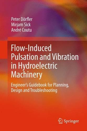 Flow-Induced Pulsation and Vibration in Hydroelectric Machinery: Engineer's Guidebook for Planning, Design and Troubleshooting (Paperback)