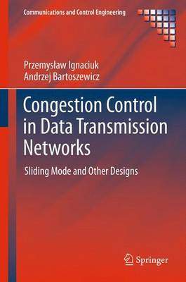 Congestion Control in Data Transmission Networks: Sliding Mode and Other Designs - Communications and Control Engineering (Paperback)