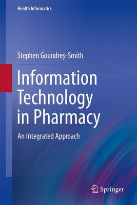 Information Technology in Pharmacy: An Integrated Approach - Health Informatics (Paperback)