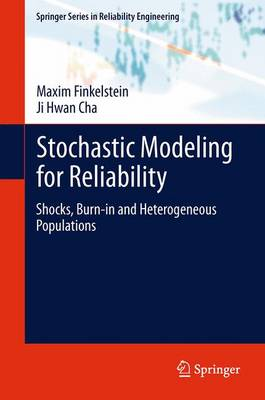 Stochastic Modeling for Reliability: Shocks, Burn-in and Heterogeneous populations - Springer Series in Reliability Engineering (Paperback)