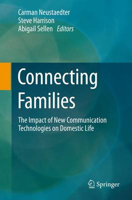 Connecting Families: The Impact of New Communication Technologies on Domestic Life (Paperback)