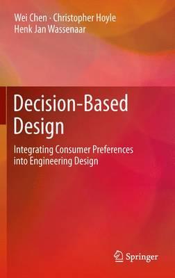 Decision-Based Design: Integrating Consumer Preferences into Engineering Design (Paperback)