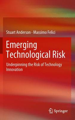 Emerging Technological Risk: Underpinning the Risk of Technology Innovation (Paperback)