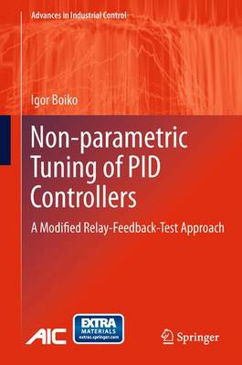 Non-parametric Tuning of PID Controllers: A Modified Relay-Feedback-Test Approach - Advances in Industrial Control (Paperback)