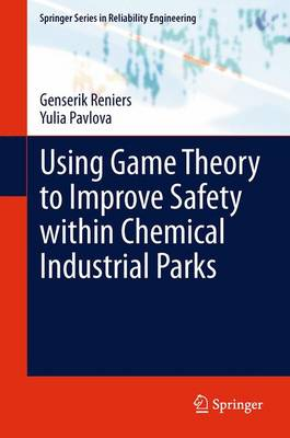 Using Game Theory to Improve Safety within Chemical Industrial Parks - Springer Series in Reliability Engineering (Paperback)