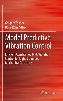 Model Predictive Vibration Control: Efficient Constrained MPC Vibration Control for Lightly Damped Mechanical Structures (Paperback)