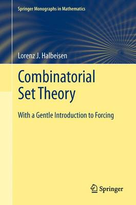 Combinatorial Set Theory: With a Gentle Introduction to Forcing - Springer Monographs in Mathematics (Paperback)