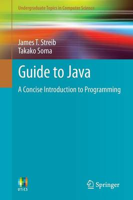 Guide to Java: A Concise Introduction to Programming - Undergraduate Topics in Computer Science (Paperback)