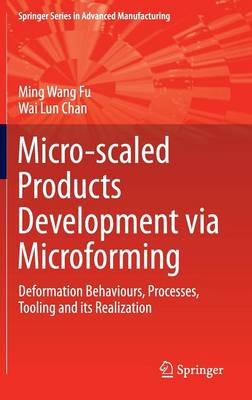 Micro-scaled Products Development via Microforming: Deformation Behaviours, Processes, Tooling and its Realization - Springer Series in Advanced Manufacturing (Hardback)