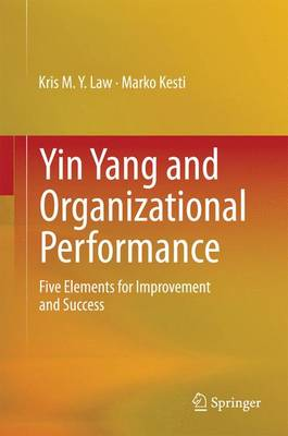 Yin Yang and Organizational Performance: Five Elements for Improvement and Success (Paperback)