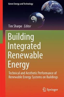 Building Integrated Renewable Energy: Technical and Aesthetic Performance of Renewable Energy Systems on Buildings - Green Energy and Technology (Hardback)