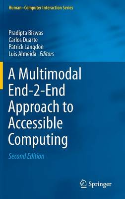 A Multimodal End-2-End Approach to Accessible Computing - Human-Computer Interaction Series (Hardback)