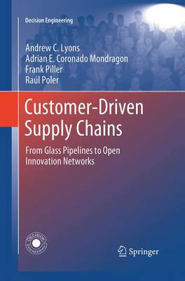 Customer-Driven Supply Chains: From Glass Pipelines to Open Innovation Networks - Decision Engineering (Paperback)