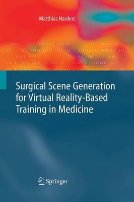Surgical Scene Generation for Virtual Reality-Based Training in Medicine (Paperback)