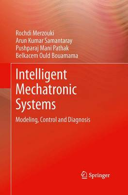 Intelligent Mechatronic Systems: Modeling, Control and Diagnosis (Paperback)