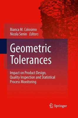 Geometric Tolerances: Impact on Product Design, Quality Inspection and Statistical Process Monitoring (Paperback)