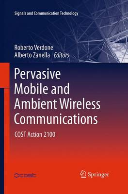 Pervasive Mobile and Ambient Wireless Communications: COST Action 2100 - Signals and Communication Technology (Paperback)