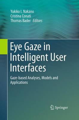 Eye Gaze in Intelligent User Interfaces: Gaze-based Analyses, Models and Applications (Paperback)