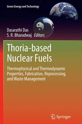 Thoria-based Nuclear Fuels: Thermophysical and Thermodynamic Properties, Fabrication, Reprocessing, and Waste Management - Green Energy and Technology (Paperback)