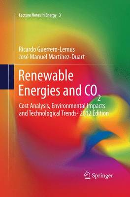 Renewable Energies and CO2: Cost Analysis, Environmental Impacts and Technological Trends- 2012 Edition - Lecture Notes in Energy 3 (Paperback)