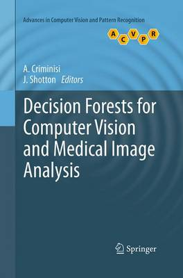 Decision Forests for Computer Vision and Medical Image Analysis - Advances in Computer Vision and Pattern Recognition (Paperback)