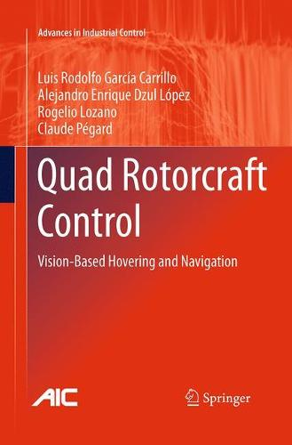 Quad Rotorcraft Control: Vision-Based Hovering and Navigation - Advances in Industrial Control (Paperback)