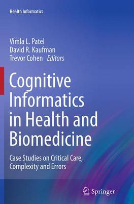 Cognitive Informatics in Health and Biomedicine: Case Studies on Critical Care, Complexity and Errors - Health Informatics (Paperback)